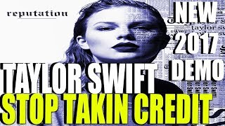Taylor Swift - Stop Taking Credit [NEW 2017 DEMO TRACK] LYRICS IN DESCRIPTION