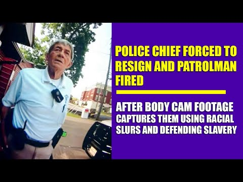 Police Chief Forced to Resign; Patrolman Fired After Body Cam Captures Them Using Racial Slurs
