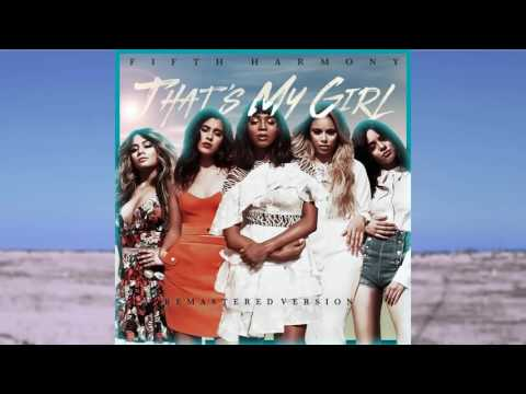 Fifth Harmony - That's My Girl (Remastered Version)