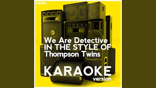 We Are Detective (In the Style of Thompson Twins) (Karaoke Version)
