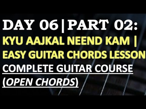 Day 6.2 Kyu Aajkal Neend Kam  Easy Guitar Chords Lesson  Complete Guitar Course  Open Chords