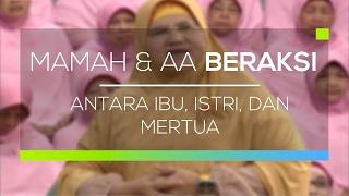 Download lagu Mamah dan Aa Beraksi Antara Ibu Istri dan Mertua MP3