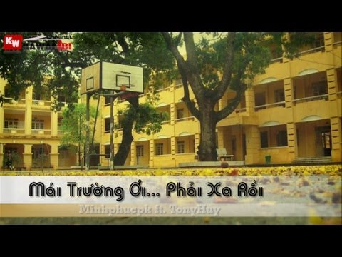 Mái Trường Ơi... Phải Xa Rồi - Minhphucpk ft. TonyHuy [ Video Lyric Kara ]