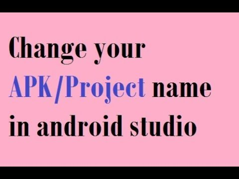 How to change your APK/Project name in android studio