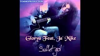 Glorya feat Ja&#39Mike - Suflet Gol ( New single )
