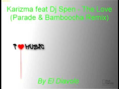 Karizma feat Dj Spen - The Love (Parade & Bamboocha Remix)