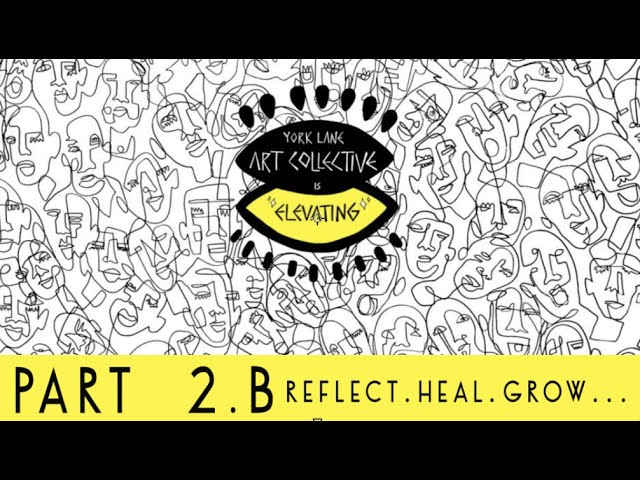Reflect. Heal. Grow. | York Lane Art Collective | Is Elevating. Part.2.B