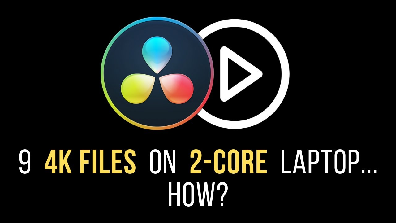 How to edit 9 4k files on a dual-core laptop (at the same time) in Resolve