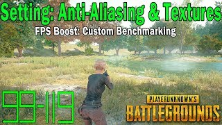PUBG FPS Guide - Setting: Anti-Aliasing and Textures - Ultra vs Very Low FPS + Custom Benchmarks