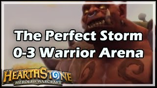 [Hearthstone] The Perfect Storm 0-3 Warrior Arena