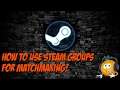 How to Use Steam Groups For Matchmaking!