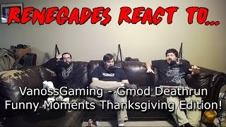 Renegades React to... VanossGaming - Gmod Deathrun Funny Moments Thanksgiving Edition