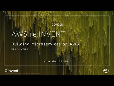 AWS re:Invent 2017: Building Microservices on AWS (CON208)