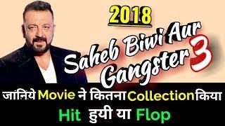 Sanjay Dutt SAHEB BIWI AUR GANGSTER 3 2018 Bollywood Movie LifeTime WorldWide Box Office Collections