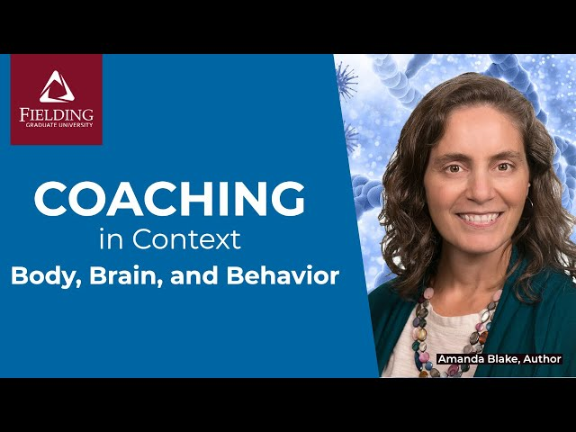 Coaching in Context: Body, Brain, and Behavior: The Neurobiology of Experiential Coaching