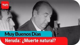Los misterios del caso Pablo Neruda: ¿Muerte natural o asesinato?   Muy buenos días