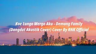 Gambar cover Koe Lungo Mergo Aku - Demang Family Cover By PutriDn - RNK Official (Lirik)