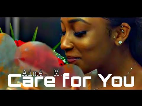 Aimé. M. - Care For You [ Official Video ] Produced by Lizer Classic Wasafi