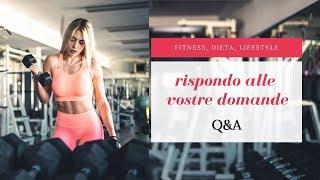 RISPONDO ALLE VOSTRE DOMANDE || FITNESS DIETA LIFESTYLE