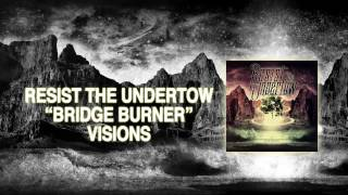 """Bridge Burner"" - Resist the Undertow"