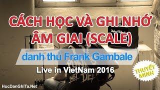 [Thuyết Minh] Bài dạy của danh thủ FrankGambale: Cách luyện tập, ghi nhớ âm giai - Viet Nam 2016