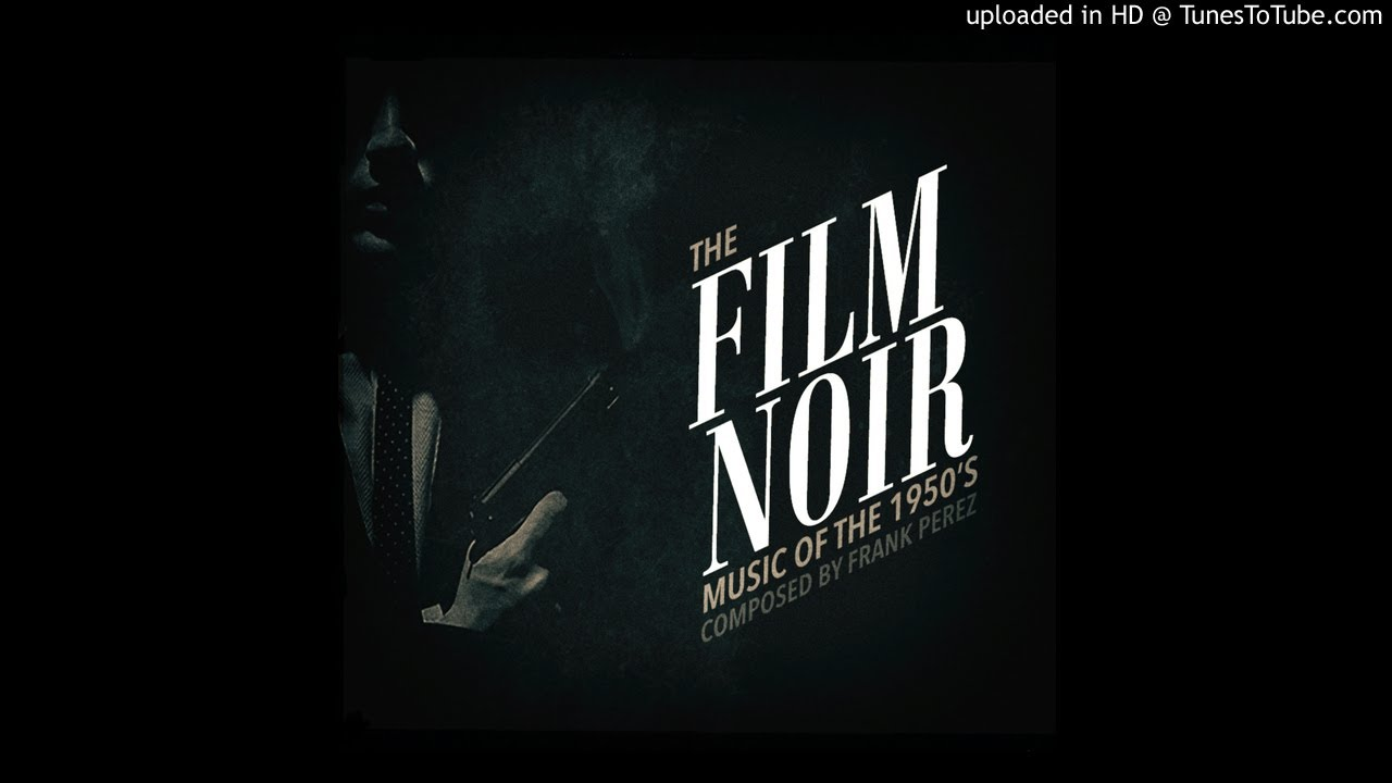 Film Noir Music Of The 1950s Royalty Free Tick Tock Frank Perez Youtube