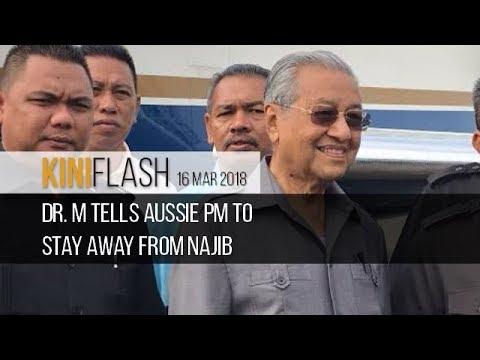 KiniFlash - 16 Mar: Dr. M tells Aussie PM to stay away from Najib