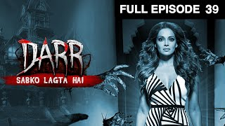 Darr Sabko Lagta Hai | Hindi Serial | Full Episode - 39 | Bipasha Basu | And TV