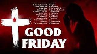 Good Friday 2021 | Best Easter Christian Worship Songs With Lyrics | Joyful Christian Music Nonstop