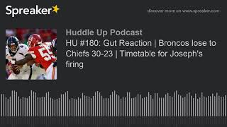 HU #180: Gut Reaction | Broncos lose to Chiefs 30-23 | Timetable for Joseph's firing