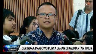 Gerindra: Prabowo Punya Lahan di Kalimantan Timur