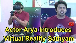 Actor Arya Introduces Virtual Reality in Sathyam-First Time in India!
