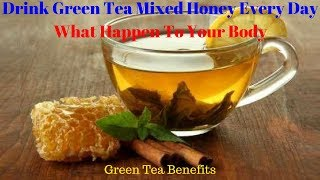 Drink Green Tea Mixed Honey Every Day What Happen To Your Body | Green Tea Benefits