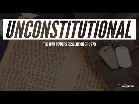 Unconstitutional: The War Powers Resolution of 1973