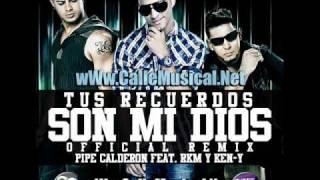 Pipe Calderon Ft RKM & Ken-Y - Tus Recuerdos Son Mi Dios  (wWw.CalleMusical.Net)