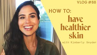 How To Have Healthier Skin [VLOG #88]