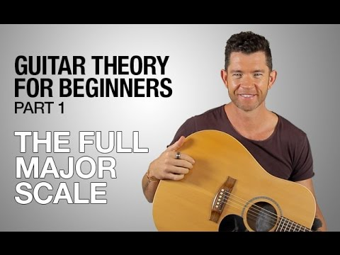 Guitar Theory for Beginners - Part 1 - The Full Major Scale