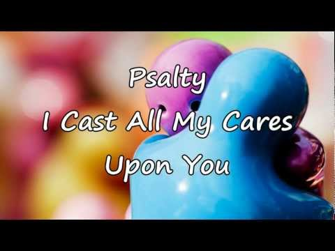 Psalty - I Cast All My Cares Upon You [with lyrics]