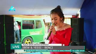 IBEW & YESSI - BENCI | AQILA NADA LIVE RANCAPETIR KARANGNUNGGAL
