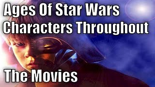 Ages Of Star Wars Characters Throughout The Movies
