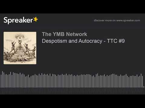 Despotism and Autocracy - TTC #9