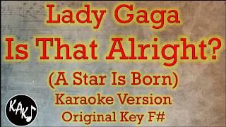 Lady Gaga - Is That Alright? Karaoke Instrumental Lyrics Cover Original Key F# Mp3