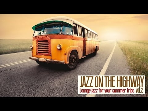 2 Hours Music Non Stop - Jazz on the Highway, Vol. 2 ( Lounge Jazz for Your Summer Trips )