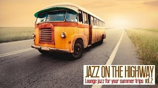 Jazz on the Highway - Lounge Acid Jazz for Your Trips 2