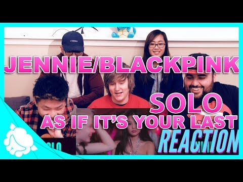 JENNIE & BLACKPINK REACTION: SOLO & AS IF ITS YOUR LAST (마지막처럼)