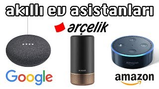 YERLİ EV ASİSTANI VE DİĞERLERİ (Arçelik Asista, Google Home, Amazon Alexa Karşılaştırma)