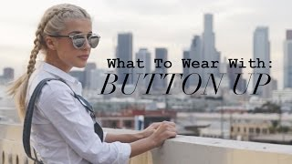 What To Wear With: Button Ups