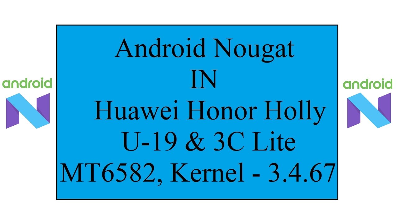 Android Nougat [7 1] on Huawei Honor Holly U19 [MT6582]  Kernel - 3 4 67 