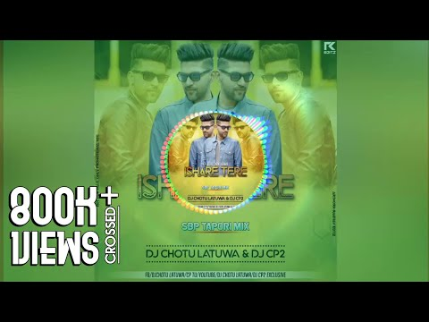 Ishare Tere - Guru Randhawa - (Sambalpuri Tapori Mix) - Dj Chotu Latuwa & Dj Cp2 2k18