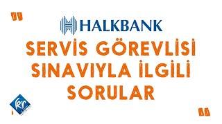 Halk Bankası Servisi Görevlisi Sınavıyla İlgili Sorular